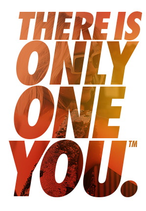 There is only one you.
